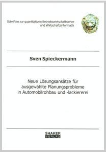 Dissertation S. Spieckermann: Neue Lösungsansätze für ausgewählte Planungsprobleme in Automobilrohbau und -lackiererei